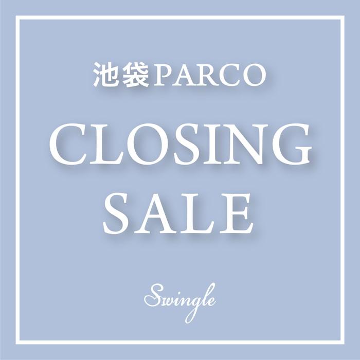 【池袋パルコ店 CLOSING SALE】